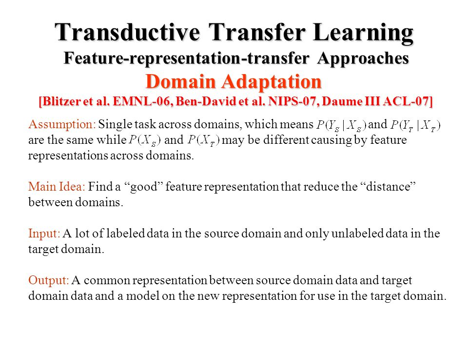 Transductive Transfer Learning Feature-representation-transfer Approaches Domain Adaptation [Blitzer et al.