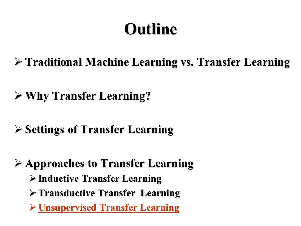 Outline  Traditional Machine Learning vs. Transfer Learning  Why Transfer Learning.