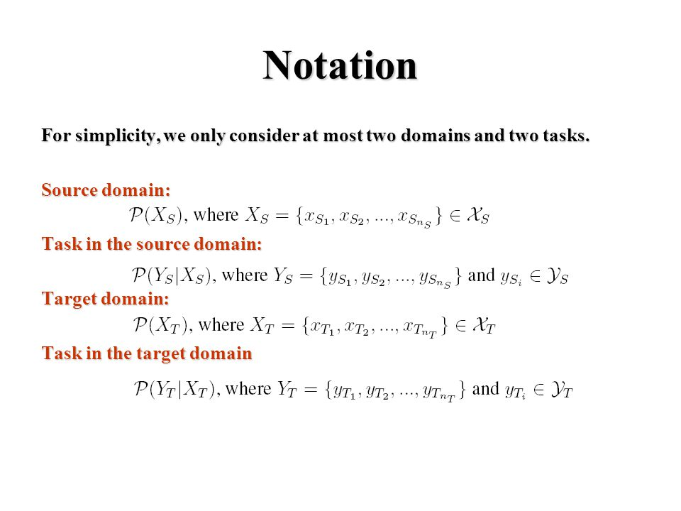 Notation For simplicity, we only consider at most two domains and two tasks.