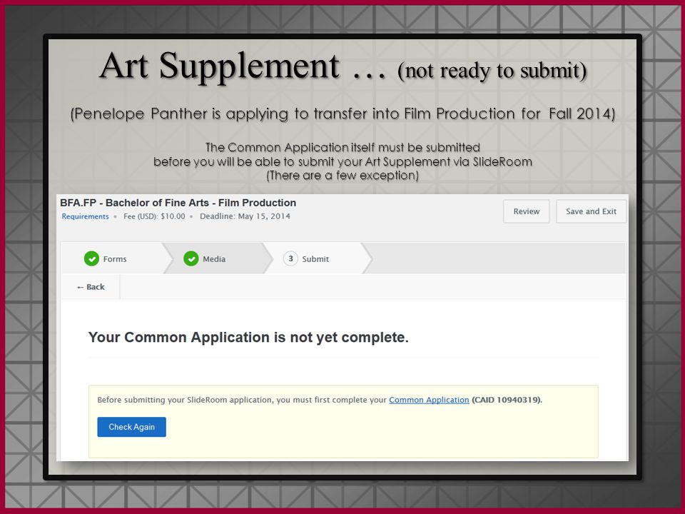 Art Supplement … (not ready to submit) (Penelope Panther is applying to transfer into Film Production for Fall 2014) The Common Application itself must be submitted before you will be able to submit your Art Supplement via SlideRoom (There are a few exception) Art Supplement … (not ready to submit) (Penelope Panther is applying to transfer into Film Production for Fall 2014) The Common Application itself must be submitted before you will be able to submit your Art Supplement via SlideRoom (There are a few exception)