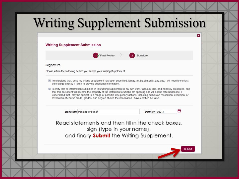 Writing Supplement Submission Read statements and then fill in the check boxes, sign (type in your name), and finally Submit the Writing Supplement.