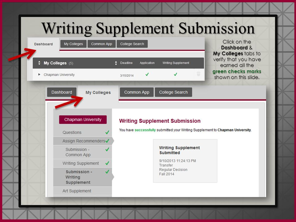 Writing Supplement Submission Click on the Dashboard & My Colleges tabs to verify that you have earned all the green checks marks shown on this slide.