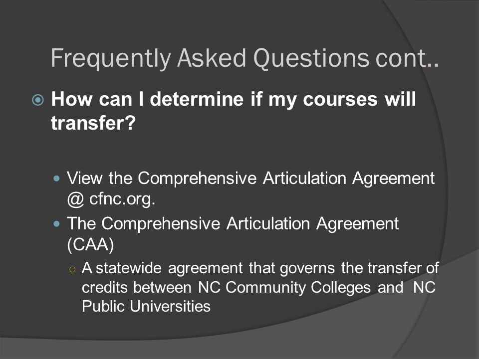 Frequently Asked Questions cont..  How can I determine if my courses will transfer.