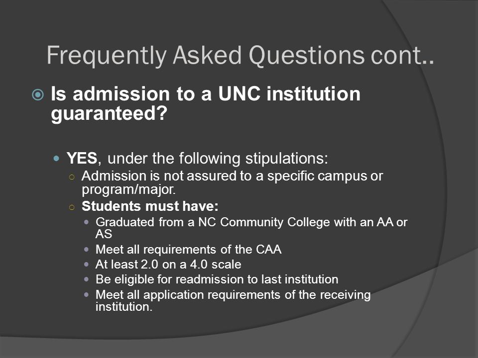Frequently Asked Questions cont..  Is admission to a UNC institution guaranteed.