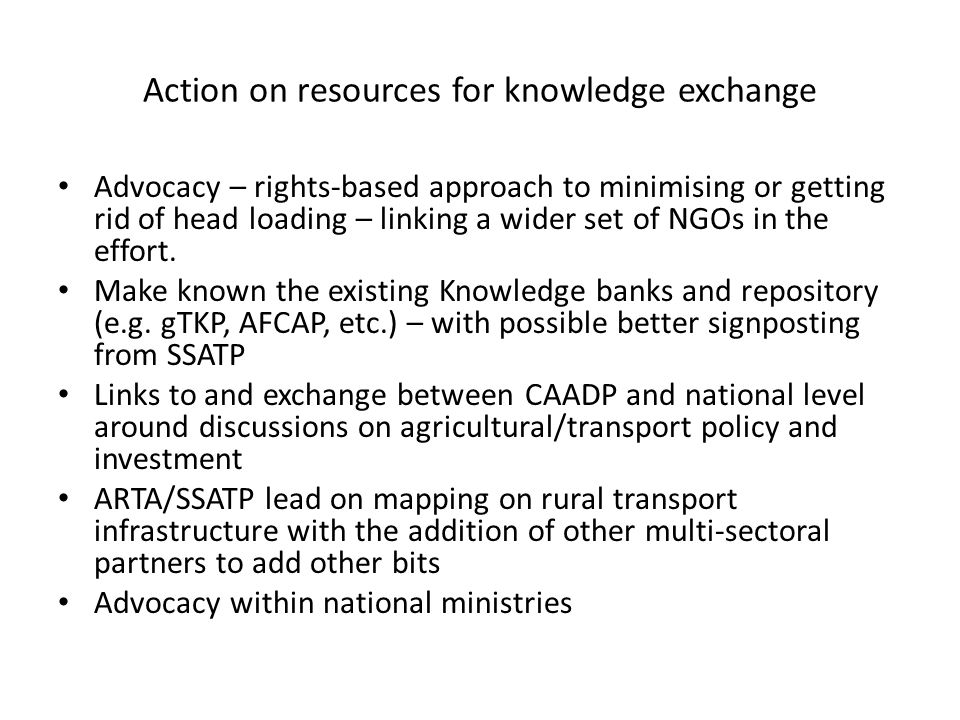 Action on resources for knowledge exchange Advocacy – rights-based approach to minimising or getting rid of head loading – linking a wider set of NGOs in the effort.