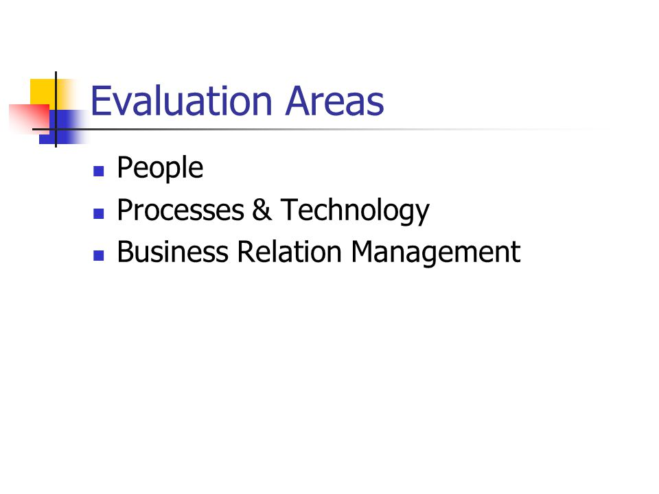 Evaluation Areas People Processes & Technology Business Relation Management