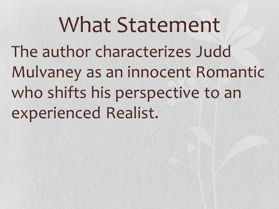 What Statement The author characterizes Judd Mulvaney as an innocent Romantic who shifts his perspective to an experienced Realist.