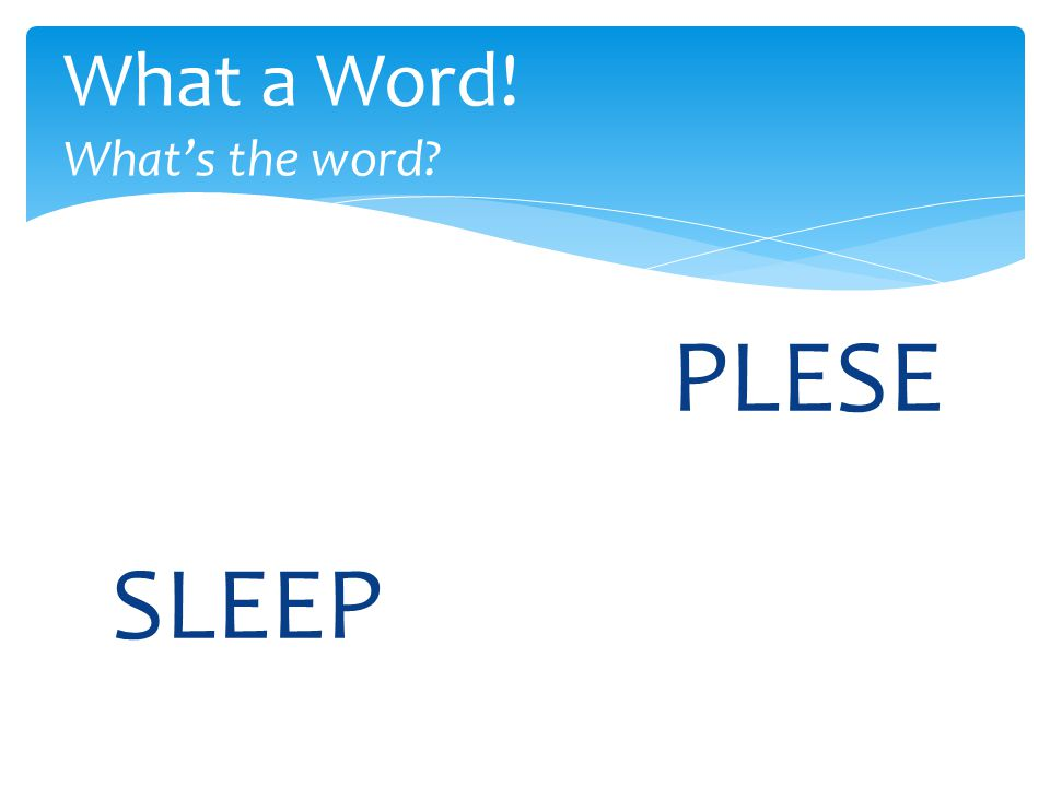 PLESE What a Word! What's the word SLEEP