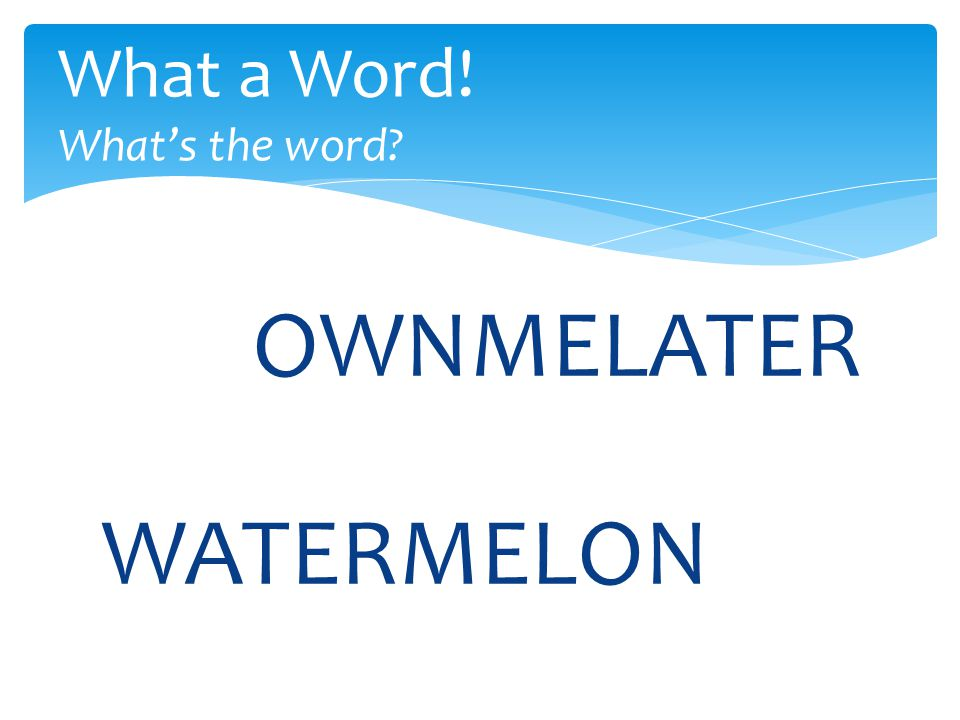 OWNMELATER What a Word! What's the word WATERMELON