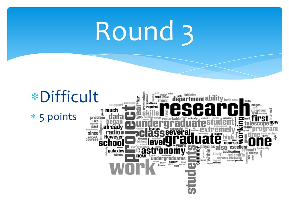  Difficult  5 points Round 3