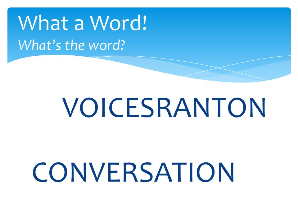VOICESRANTON What a Word! What's the word CONVERSATION