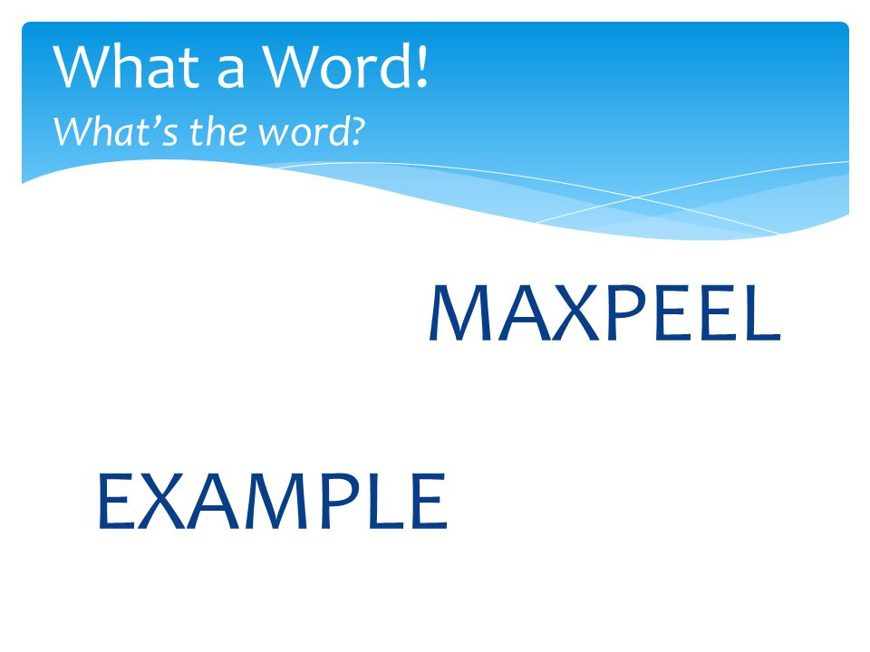 MAXPEEL What a Word! What's the word EXAMPLE
