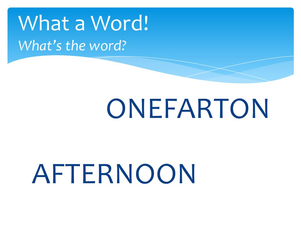 ONEFARTON What a Word! What's the word AFTERNOON