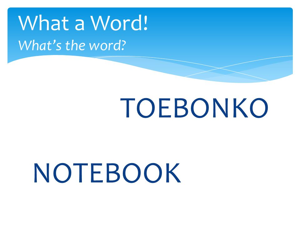 TOEBONKO What a Word! What's the word NOTEBOOK