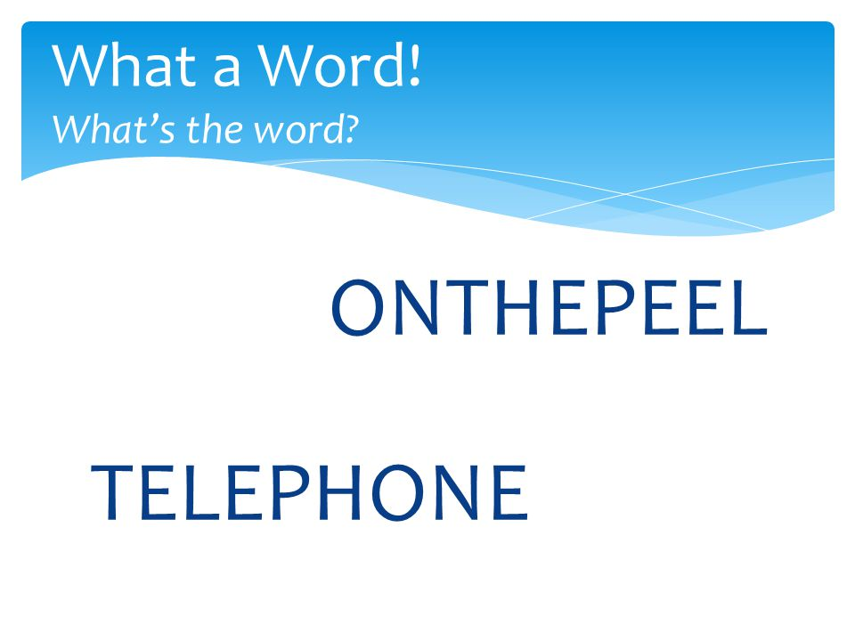 ONTHEPEEL What a Word! What's the word TELEPHONE