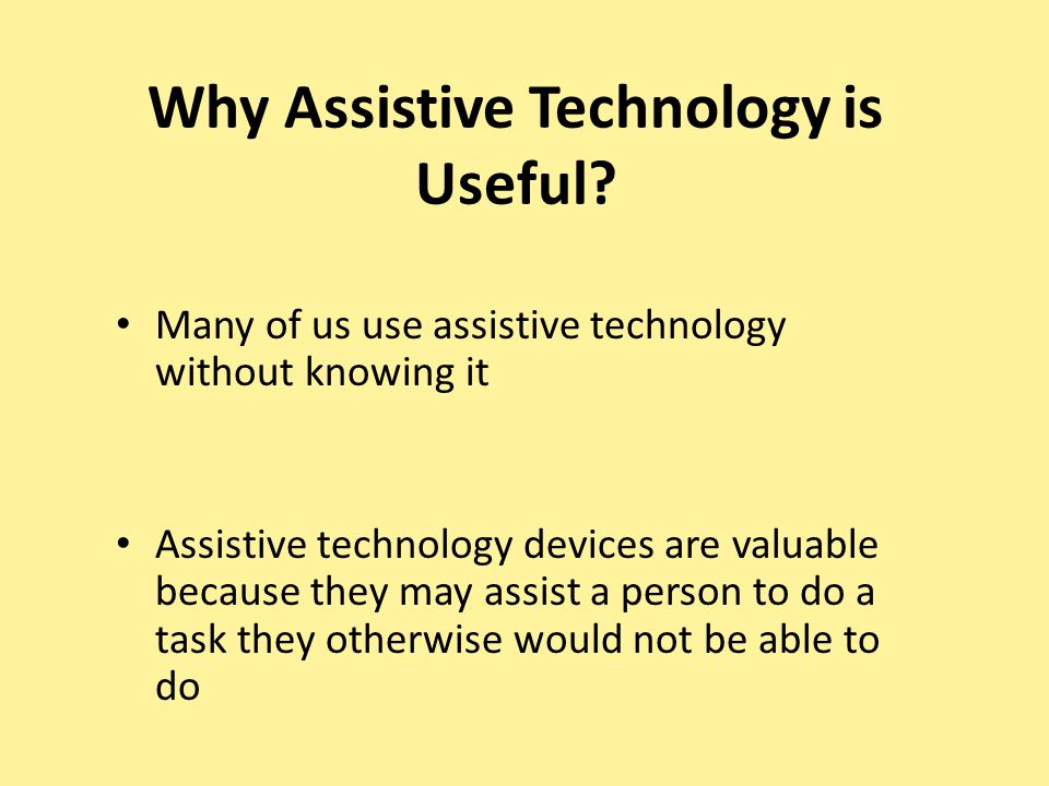 Why Assistive Technology is Useful.