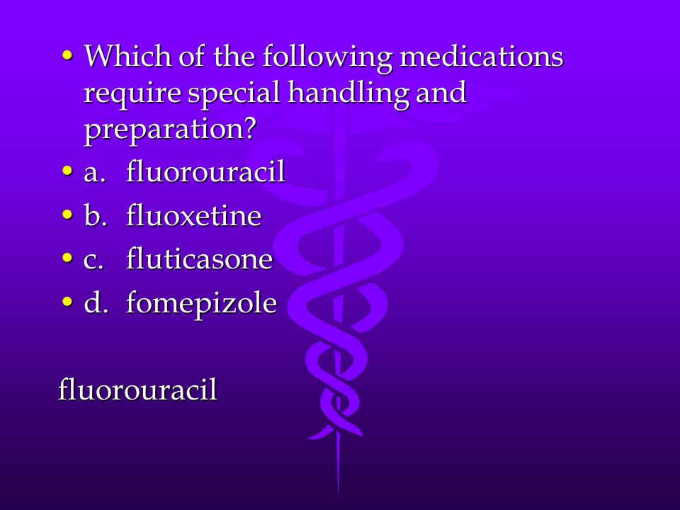 Which of the following medications require special handling and preparation Which of the following medications require special handling and preparation.