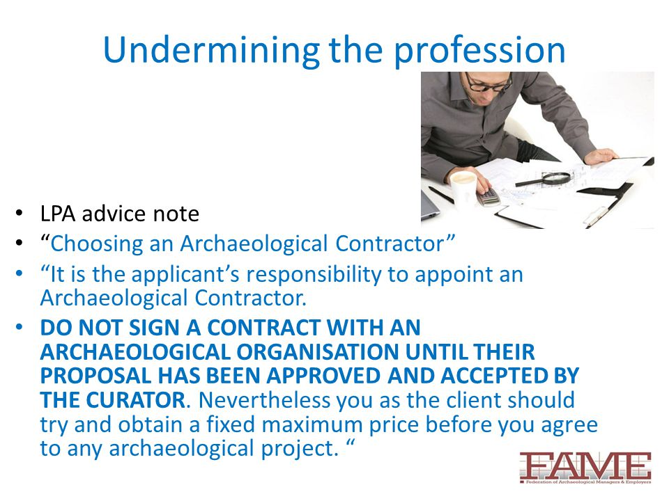 Undermining the profession LPA advice note Choosing an Archaeological Contractor It is the applicant's responsibility to appoint an Archaeological Contractor.