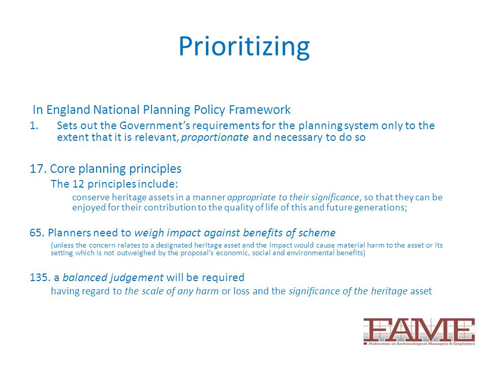 Prioritizing In England National Planning Policy Framework 1.Sets out the Government's requirements for the planning system only to the extent that it is relevant, proportionate and necessary to do so 17.