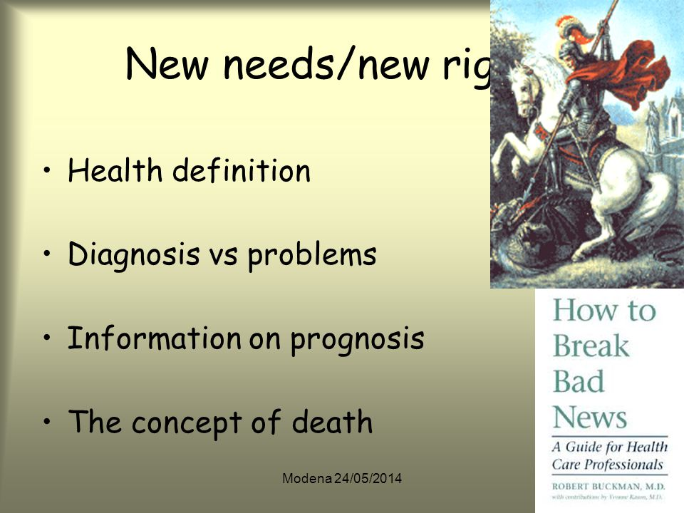 Modena 24/05/2014 New needs/new rights Health definition Diagnosis vs problems Information on prognosis The concept of death
