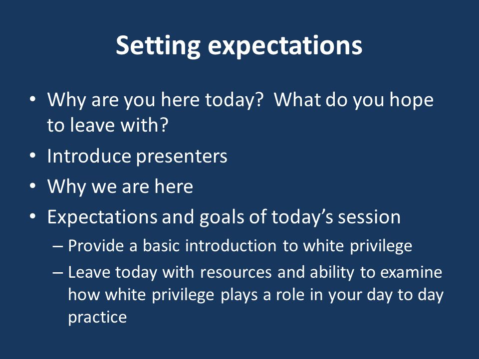 Setting expectations Why are you here today. What do you hope to leave with.
