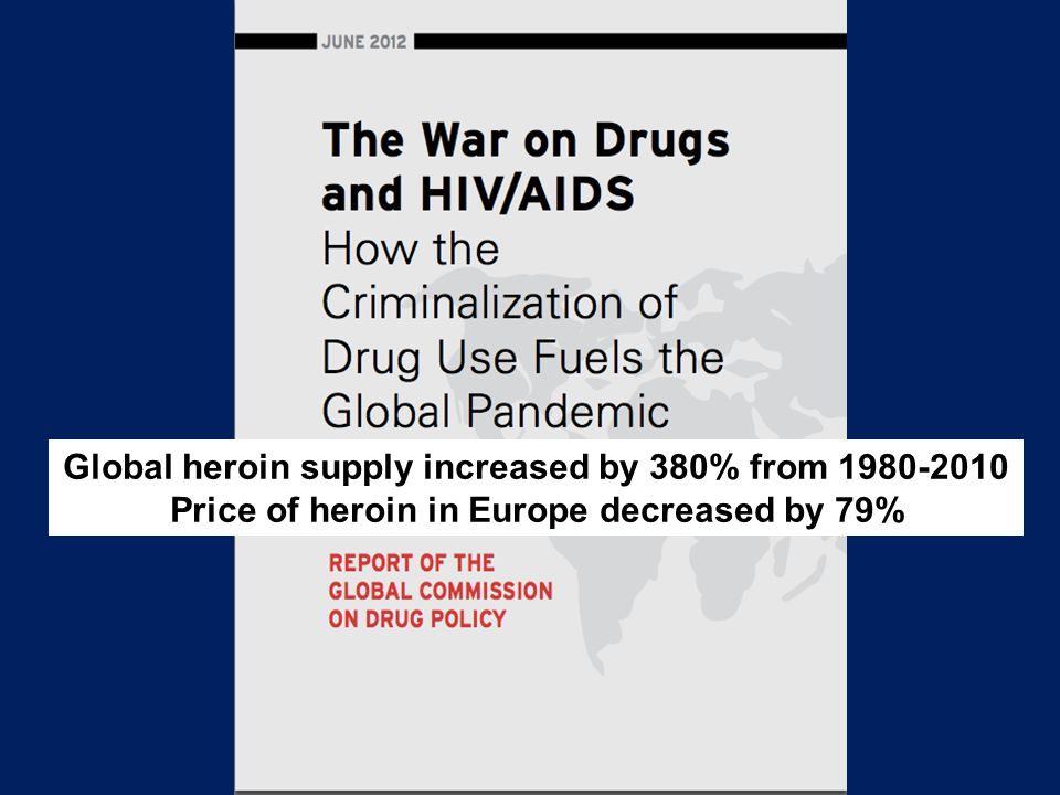 Global heroin supply increased by 380% from 1980-2010 Price of heroin in Europe decreased by 79%