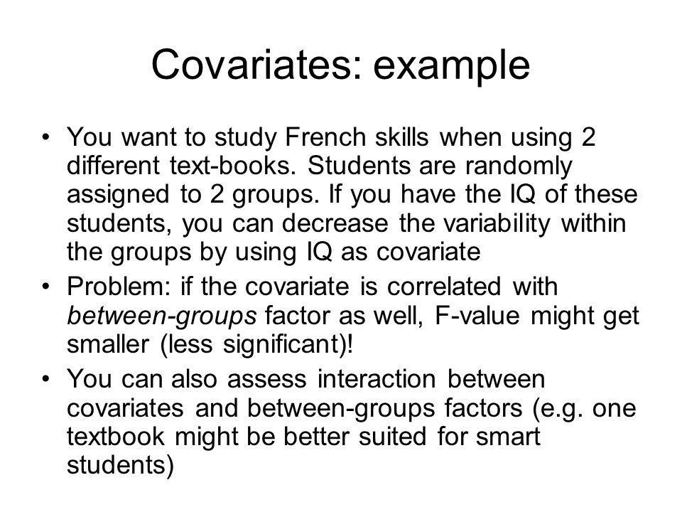 Covariates: example You want to study French skills when using 2 different text-books.