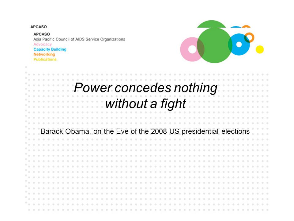 Power concedes nothing without a fight Barack Obama, on the Eve of the 2008 US presidential elections