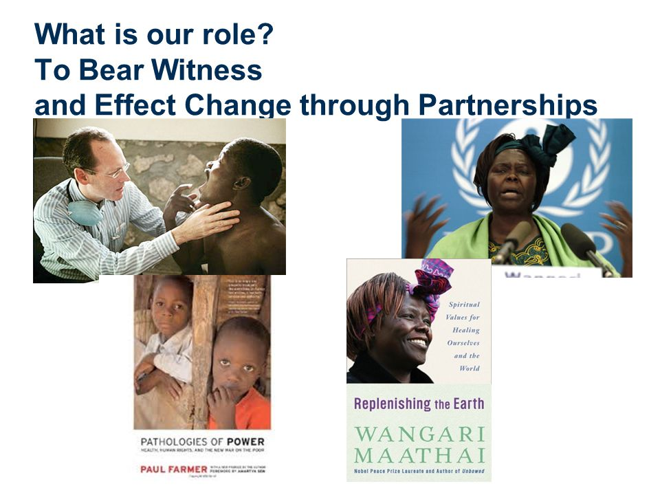 What is our role To Bear Witness and Effect Change through Partnerships