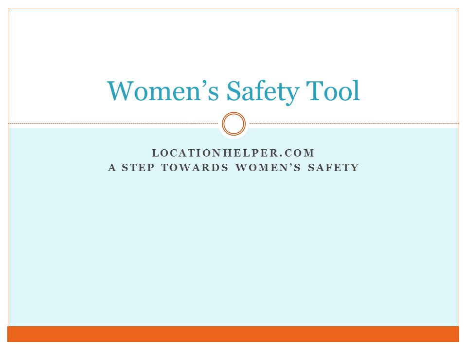 LOCATIONHELPER.COM A STEP TOWARDS WOMEN'S SAFETY Women's Safety Tool