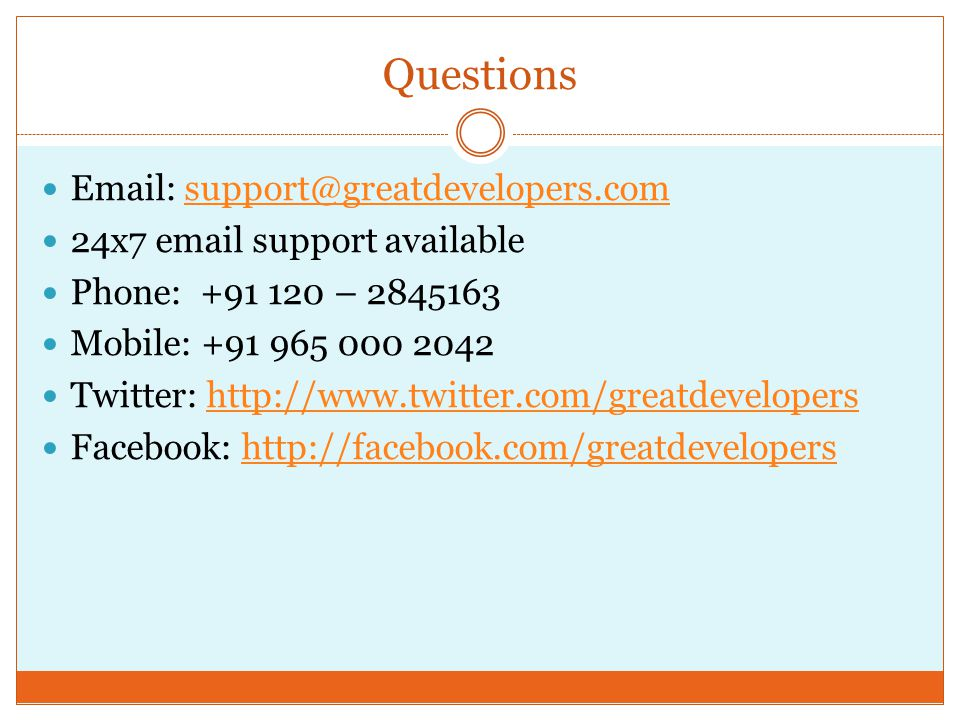 Questions Email: support@greatdevelopers.comsupport@greatdevelopers.com 24x7 email support available Phone: +91 120 – 2845163 Mobile: +91 965 000 2042 Twitter: http://www.twitter.com/greatdevelopershttp://www.twitter.com/greatdevelopers Facebook: http://facebook.com/greatdevelopershttp://facebook.com/greatdevelopers