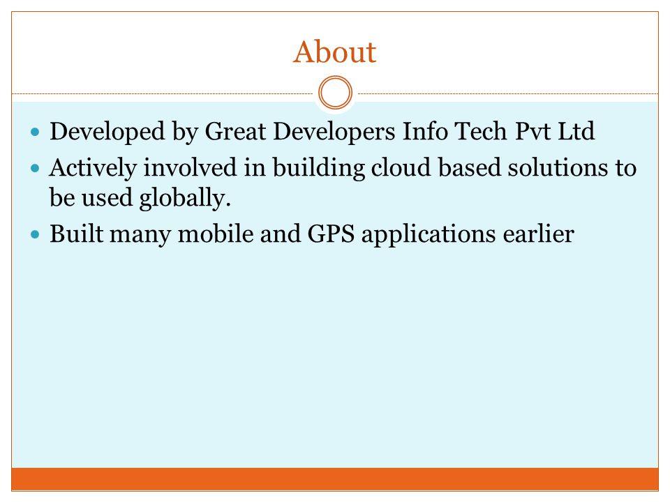 About Developed by Great Developers Info Tech Pvt Ltd Actively involved in building cloud based solutions to be used globally.