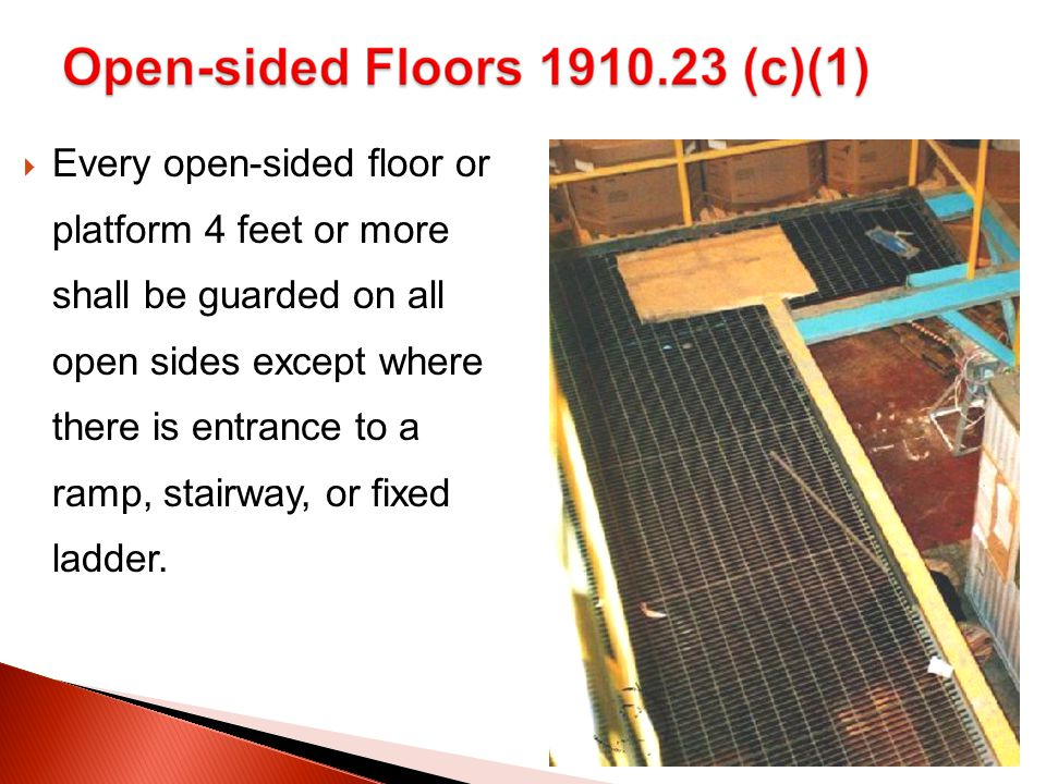  Every open-sided floor or platform 4 feet or more shall be guarded on all open sides except where there is entrance to a ramp, stairway, or fixed ladder.
