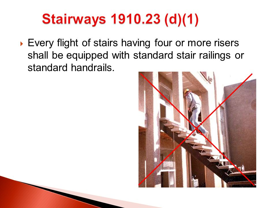  Every flight of stairs having four or more risers shall be equipped with standard stair railings or standard handrails.