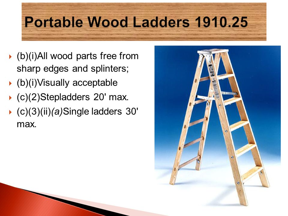  (b)(i)All wood parts free from sharp edges and splinters;  (b)(i)Visually acceptable  (c)(2)Stepladders 20 max.