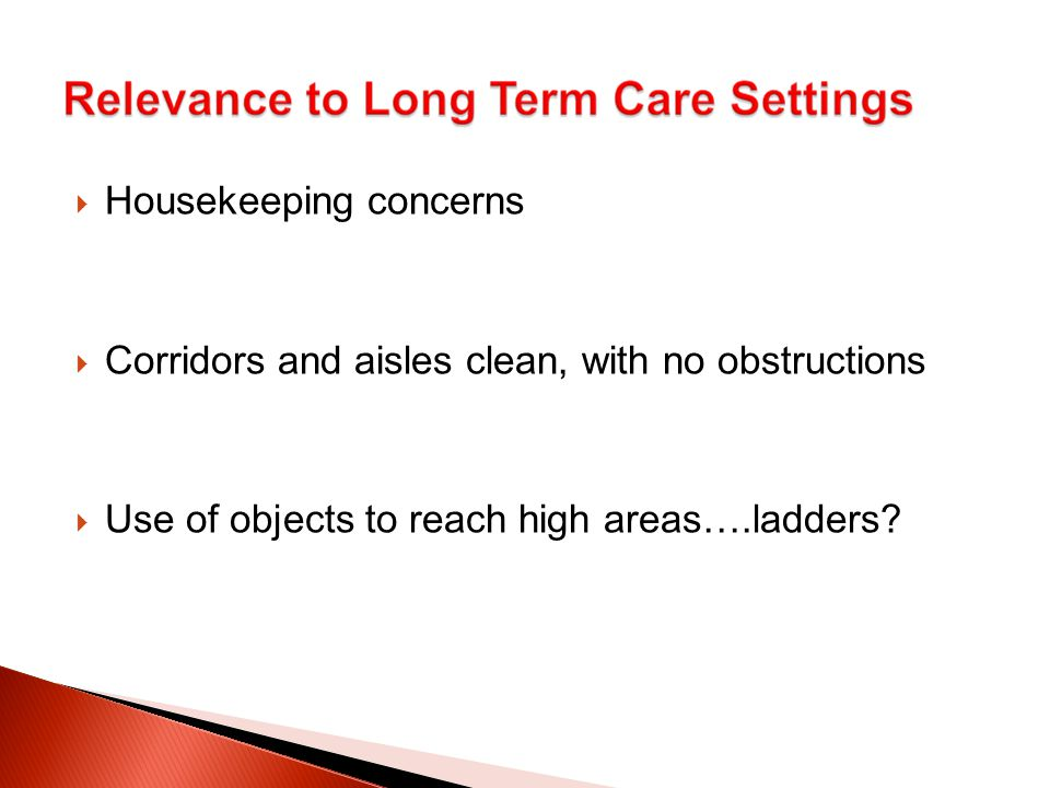  Housekeeping concerns  Corridors and aisles clean, with no obstructions  Use of objects to reach high areas….ladders