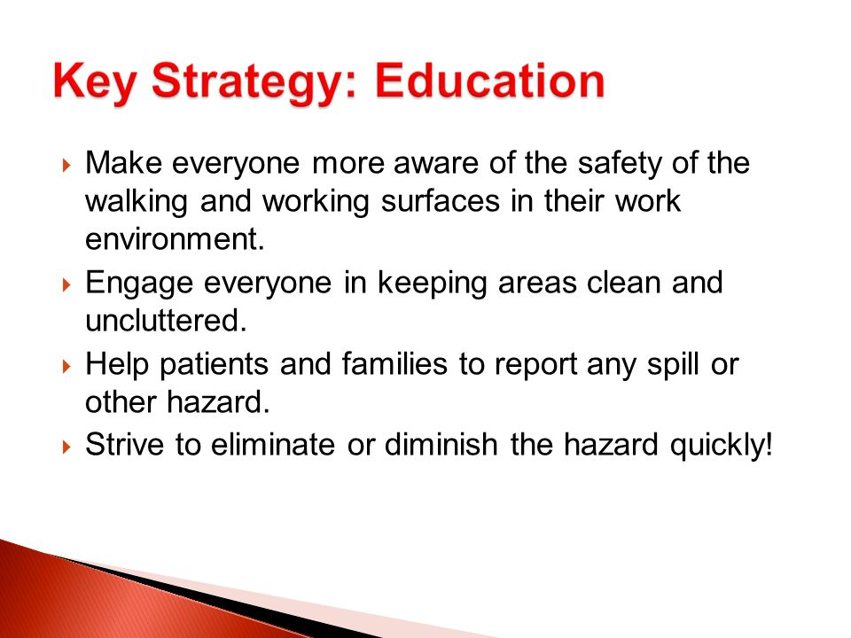 Make everyone more aware of the safety of the walking and working surfaces in their work environment.