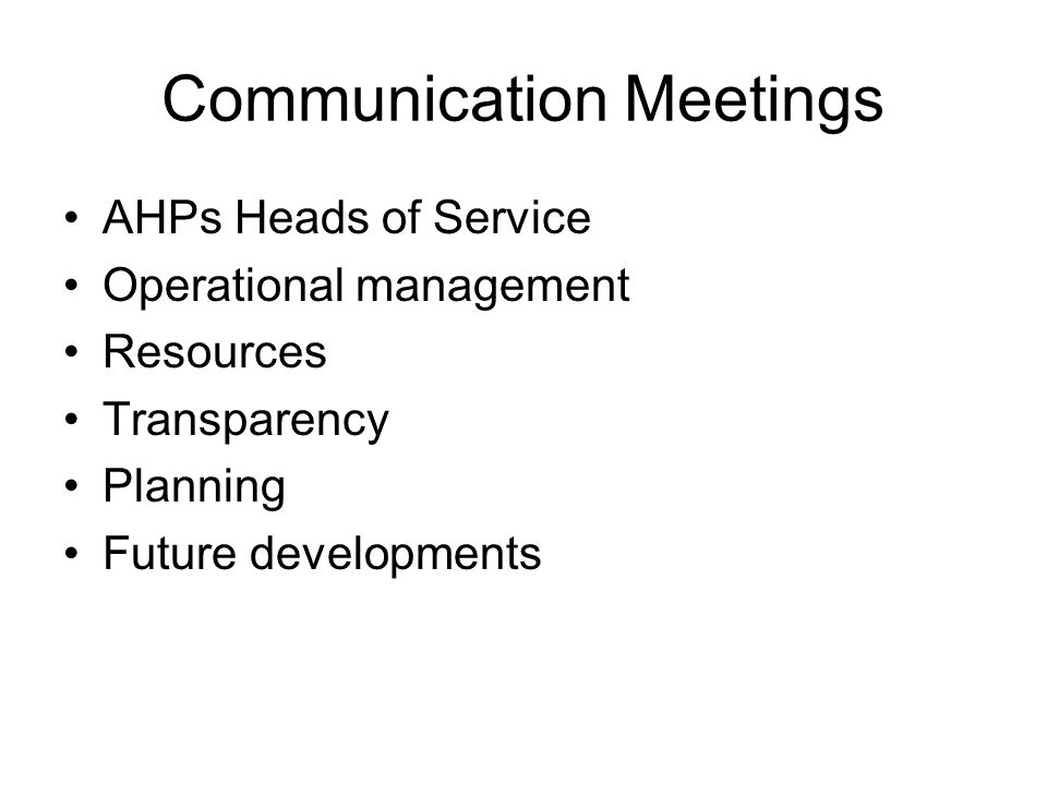 Communication Meetings AHPs Heads of Service Operational management Resources Transparency Planning Future developments
