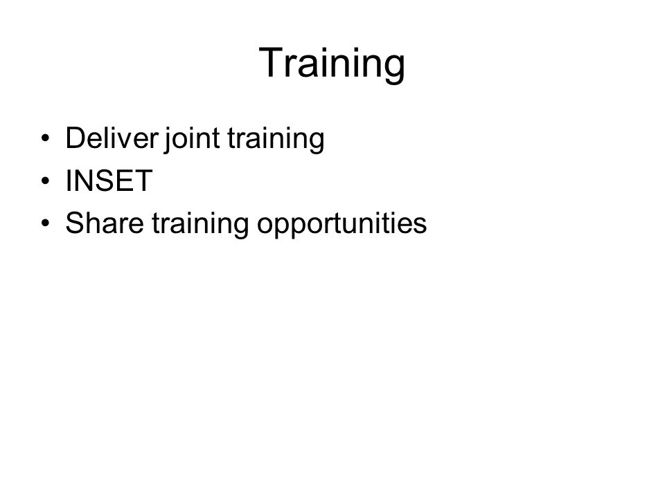 Training Deliver joint training INSET Share training opportunities