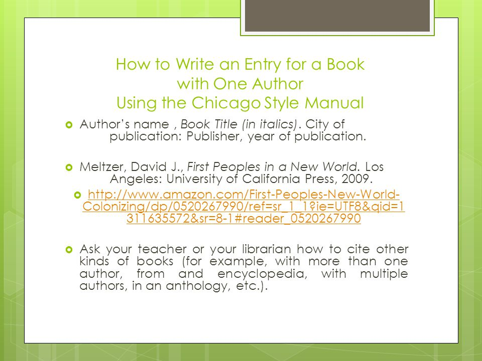 How to Write an Entry for a Book with One Author Using the Chicago Style Manual  Author's name, Book Title (in italics).