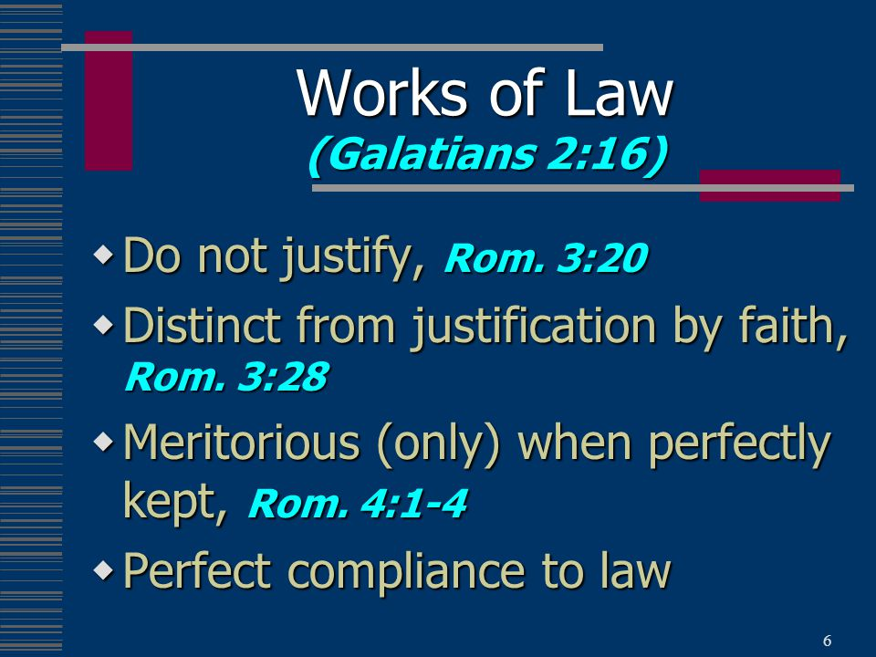 6  Do not justify, Rom. 3:20  Distinct from justification by faith, Rom.
