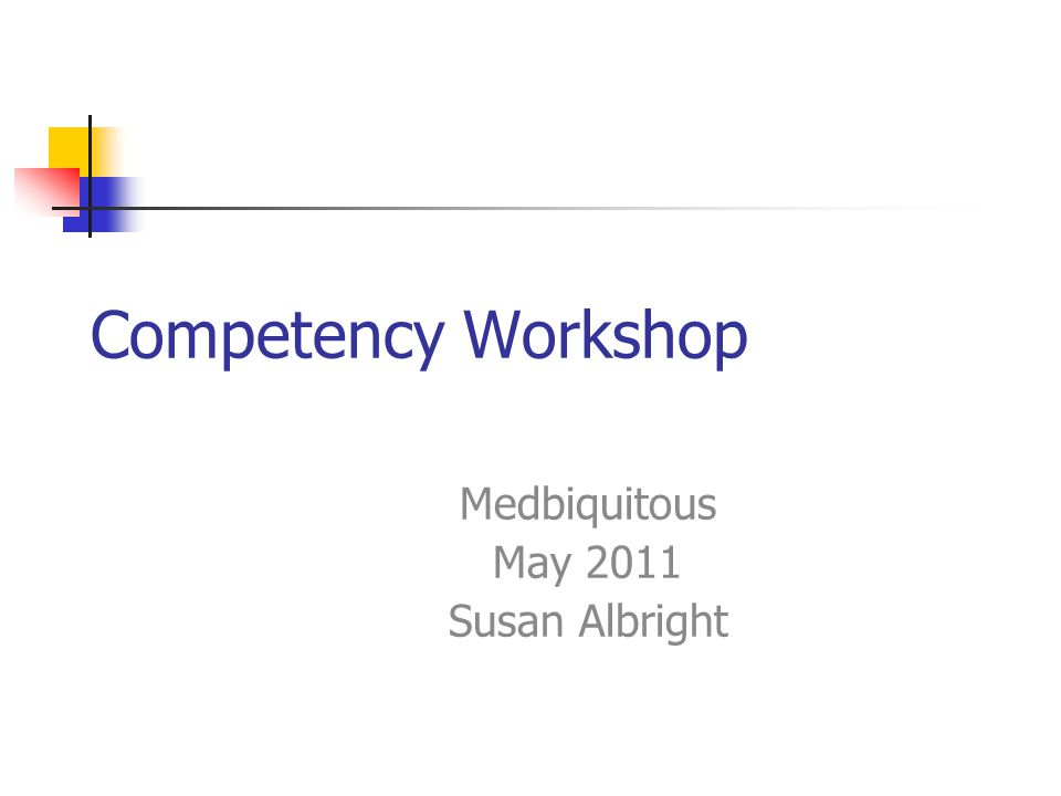 Competency Workshop Medbiquitous May 2011 Susan Albright