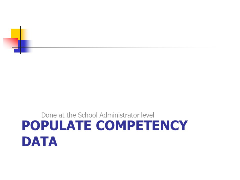 POPULATE COMPETENCY DATA Done at the School Administrator level