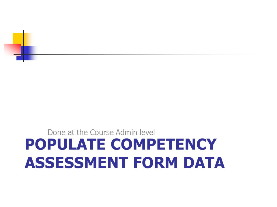 POPULATE COMPETENCY ASSESSMENT FORM DATA Done at the Course Admin level