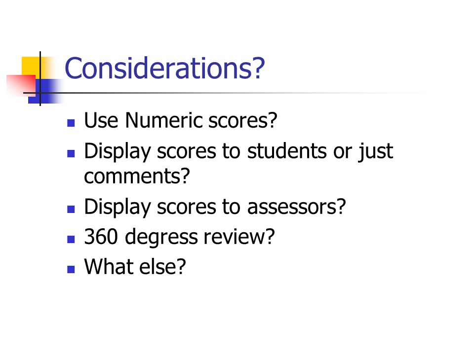 Considerations. Use Numeric scores. Display scores to students or just comments.