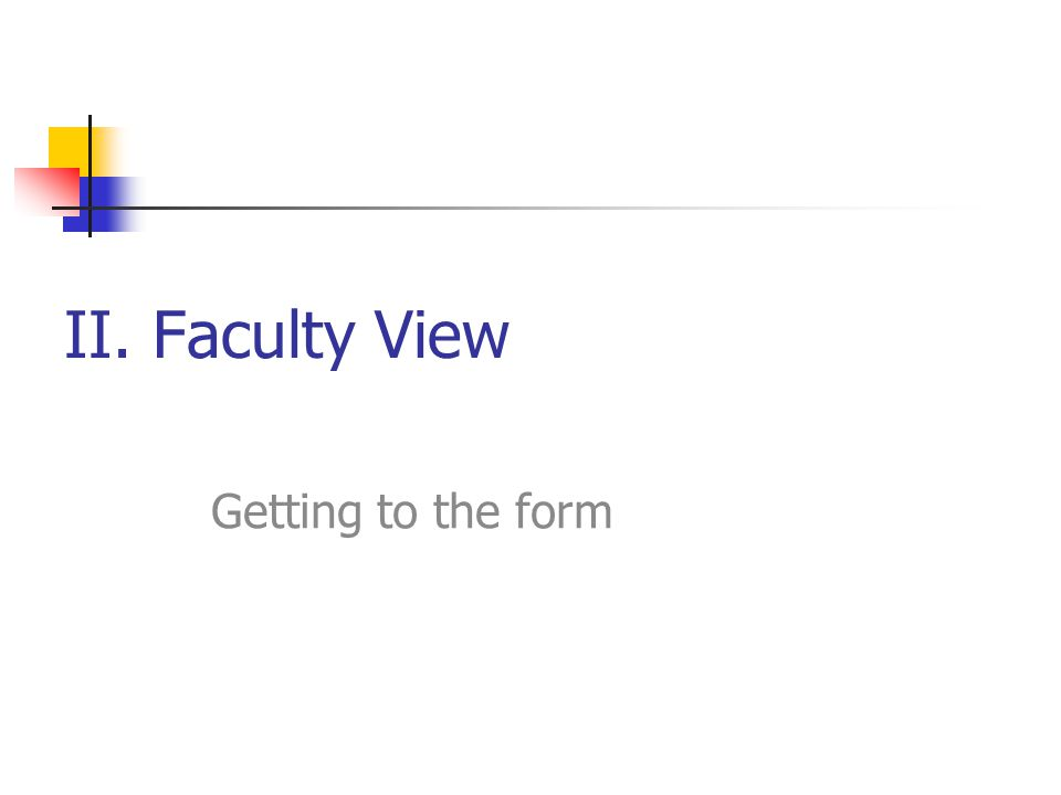 II. Faculty View Getting to the form