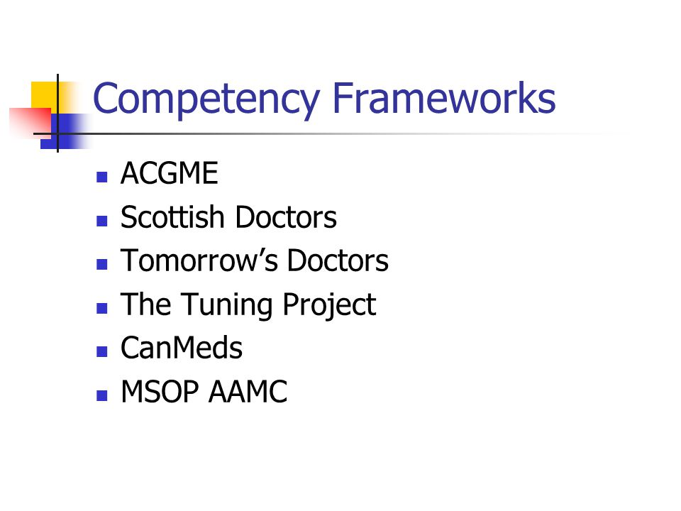 Competency Frameworks ACGME Scottish Doctors Tomorrow's Doctors The Tuning Project CanMeds MSOP AAMC