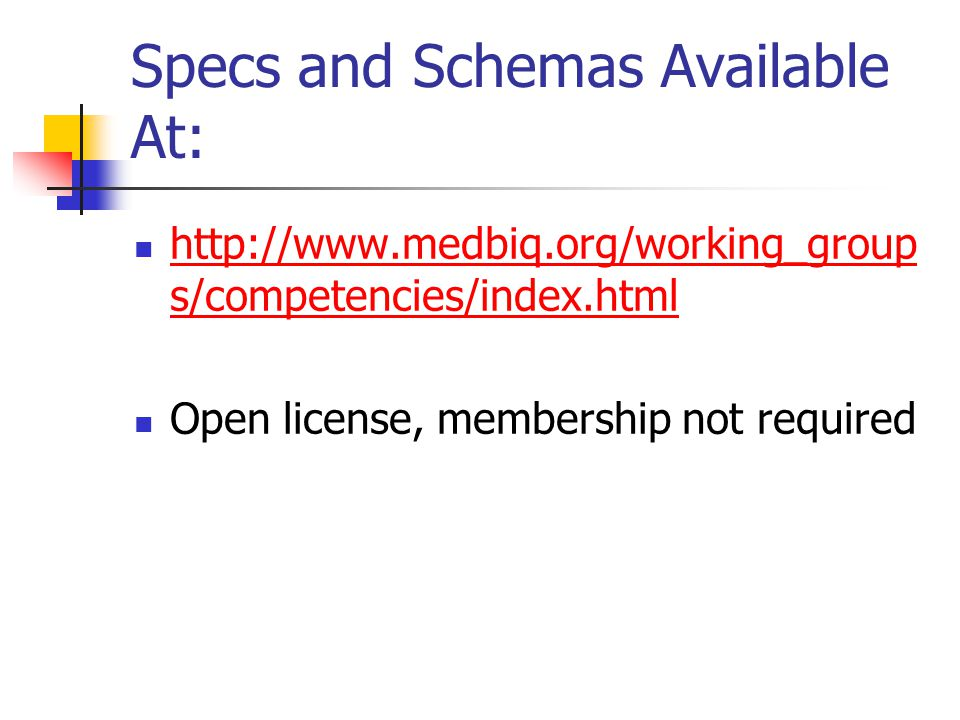 Specs and Schemas Available At: http://www.medbiq.org/working_group s/competencies/index.html http://www.medbiq.org/working_group s/competencies/index.html Open license, membership not required