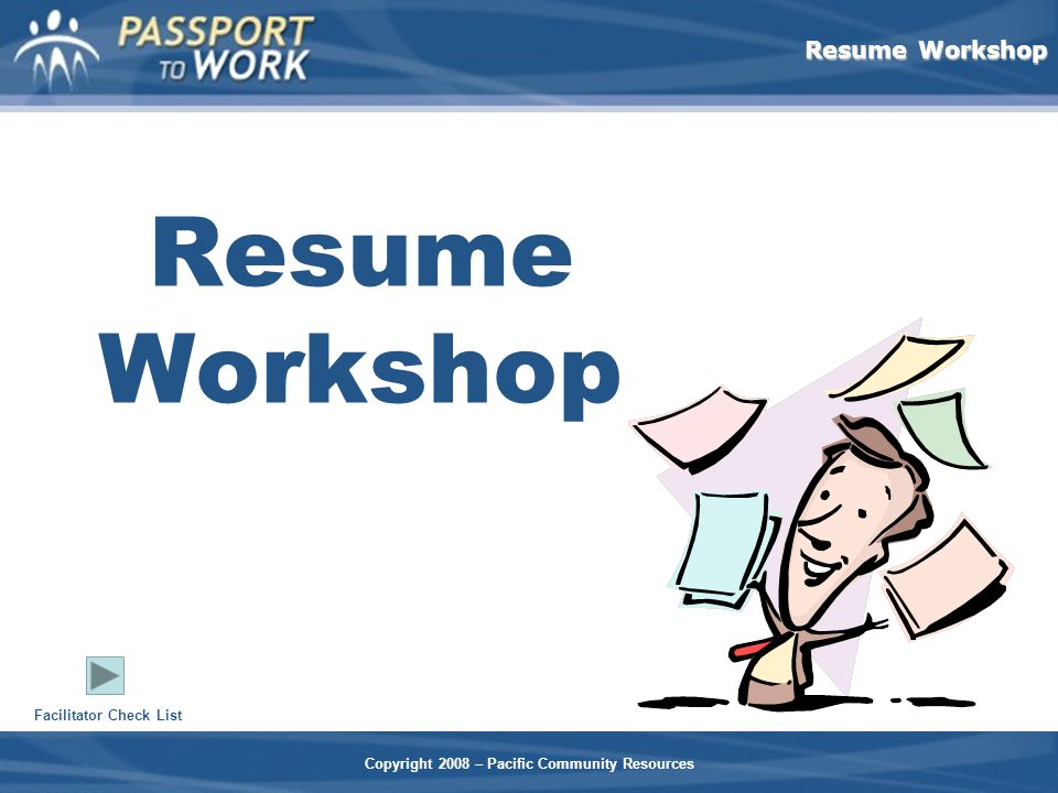 Resume Workshop Copyright 2008 – Pacific Community Resources Resume Workshop Facilitator Check List