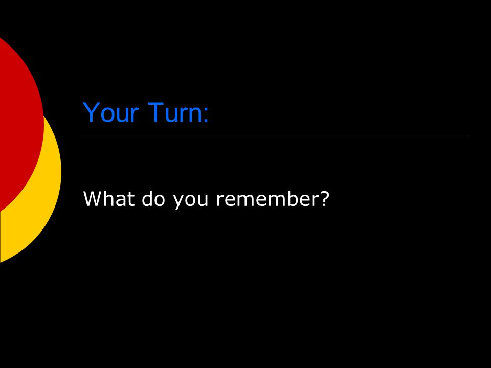 Your Turn: What do you remember
